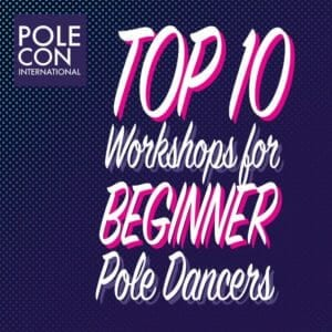 TOP 10 WORKSHOPS FOR THE BEGINNER POLE DANCER